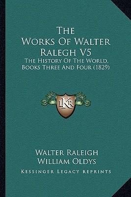 The Works of Walter Ralegh V5