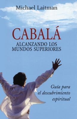 Cábala; alcanzando los mundos superiores / Kabbalah; Reaching the Higher Worlds