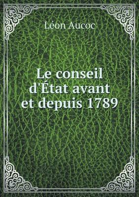 Le Conseil D'Etat Avant Et Depuis 1789