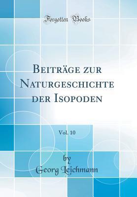 Beiträge zur Naturgeschichte der Isopoden, Vol. 10 (Classic Reprint)