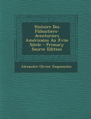 Histoire Des Flibustiers-Aventuriers Americains Au Xviie Siecle