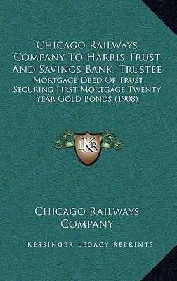 Chicago Railways Company to Harris Trust and Savings Bank, Tchicago Railways Company to Harris Trust and Savings Bank, Trustee Rustee