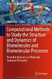 Computational Methods to Study the Structure and Dynamics of Biomolecules and Biomolecular Processes - From Bioinformatics to Molecular Quantum Mechanics