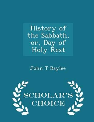 History of the Sabbath, Or, Day of Holy Rest - Scholar's Choice Edition