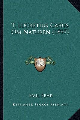 T. Lucretius Carus Om Naturen (1897)