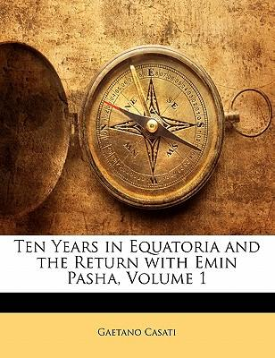 Ten Years in Equatoria and the Return with Emin Pasha, Volume 1