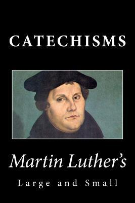 Martin Luther's Large and Small Catechisms