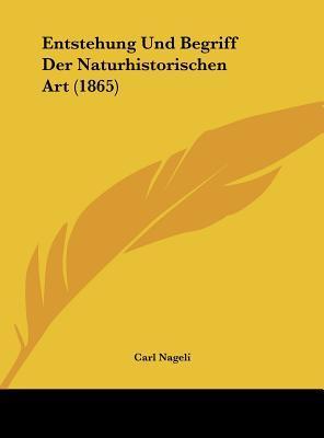 Entstehung Und Begriff Der Naturhistorischen Art (1865)