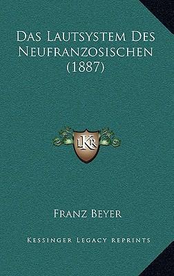 Das Lautsystem Des Neufranzosischen (1887)