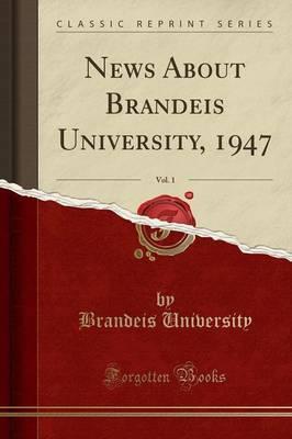 News About Brandeis University, 1947, Vol. 1 (Classic Reprint)