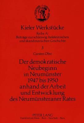 Der demokratische Neubeginn in Neumünster 1947 bis 1950 anhand der Arbeit und Entwicklung des Neumünsteraner Rates