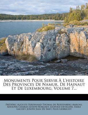 Monuments Pour Servir A L'Histoire Des Provinces de Namur, de Hainaut Et de Luxembourg, Volume 7.