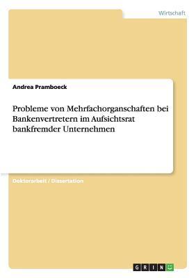 Probleme von Mehrfachorganschaften bei Bankenvertretern im Aufsichtsrat bankfremder Unternehmen