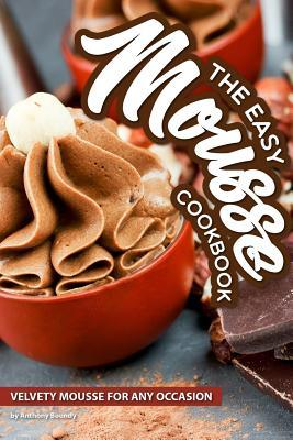 The Easy Mousse Cookbook