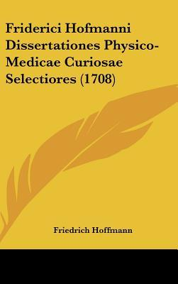 Friderici Hofmanni Dissertationes Physico-Medicae Curiosae Selectiores (1708)