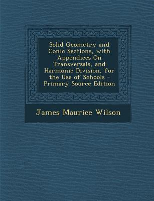Solid Geometry and Conic Sections, with Appendices on Transversals, and Harmonic Division, for the Use of Schools