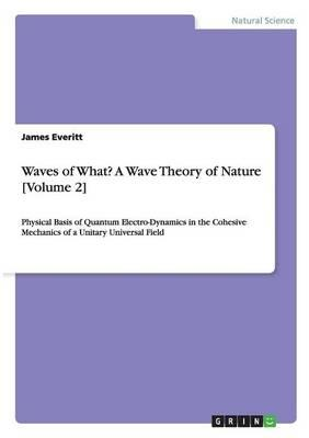 Waves of What? A Wave Theory of Nature [Volume 2]