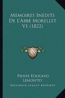 Memoires Inedits de L'Abbe Morellet V1 (1822)