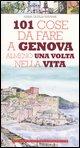 Centouno cose da fare a Genova almeno una volta nella vita