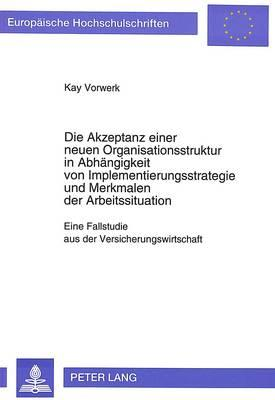 Die Akzeptanz einer neuen Organisationsstruktur in Abhängigkeit von Implementierungsstrategie und Merkmalen der Arbeitssituation