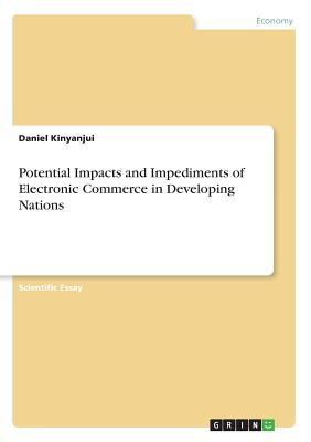Potential Impacts and Impediments of Electronic Commerce in Developing Nations