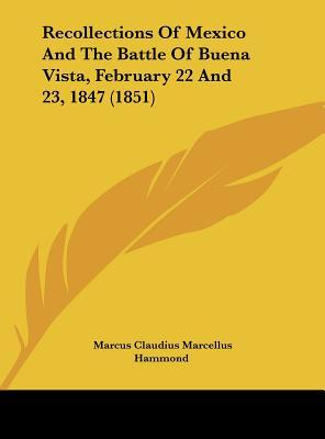 Recollections Of Mexico And The Battle Of Buena Vista, February 22 And 23, 1847 (1851)