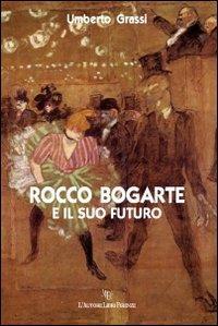 Rocco Bogarte e il suo futuro