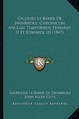 Galfridi Le Baker de Swinbroke, Chronicon Angliae Temporibus Edwardi II Et Edwardi III (1847)