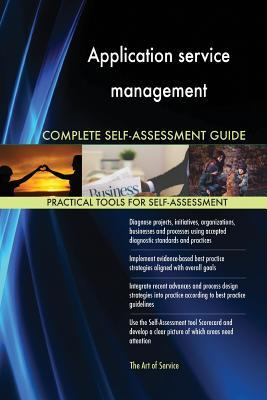 Application Service Management Complete Self-Assessment Guide