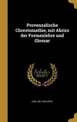 Provenzalische Chrestomathie, Mit Abriss Der Formenlehre Und Glossar