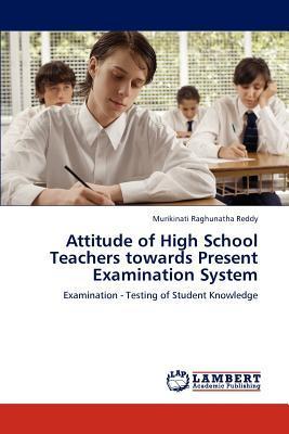 Attitude of High School Teachers towards Present Examination System