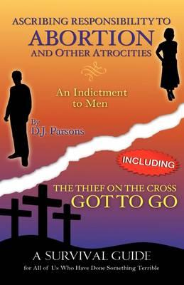 Ascribing Responsibility to Abortion and Other Atrocities/The Thief on the Cross Got to Go