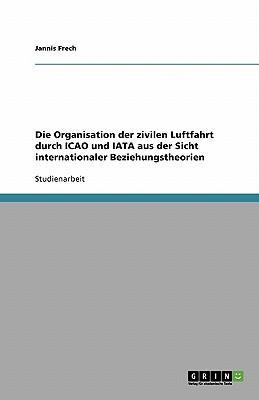 Die Organisation der zivilen Luftfahrt durch ICAO und IATA aus der Sicht internationaler Beziehungstheorien