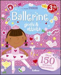 Ballerine. Giochi & attività. Con adesivi