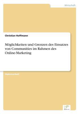 Möglichkeiten und Grenzen des Einsatzes von Communities im Rahmen des Online-Marketing