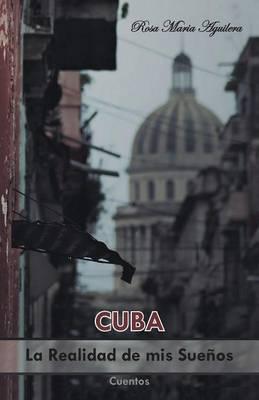 Cuba, la realidad de mis sueños
