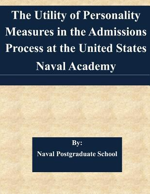 The Utility of Personality Measures in the Admissions Process at the United States Naval Academy
