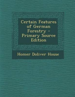 Certain Features of German Forestry - Primary Source Edition