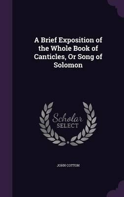 A Brief Exposition of the Whole Book of Canticles, or Song of Solomon