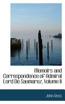 Memoirs and Correspondence of Admiral Lord De Saumarez