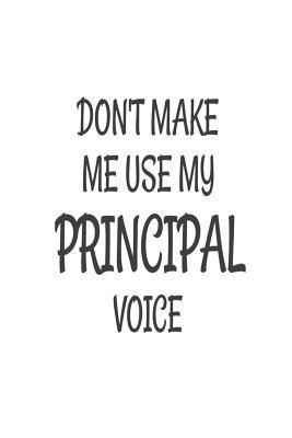 Don't Make Me Use My Principal Voice