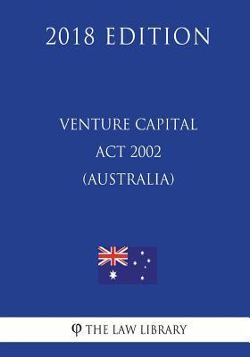 Venture Capital Act 2002 (Australia) (2018 Edition)