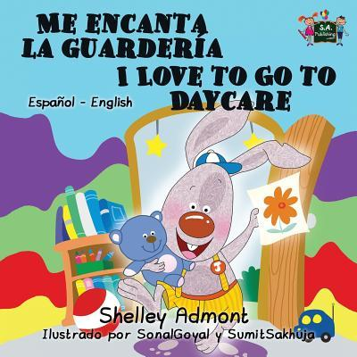 Me encanta la guarderia I Love to Go to Daycare (spanish english children's books, spanish bilingual books)