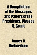 A Compilation of the Messages and Papers of the Presidents Volume 7, Part 1