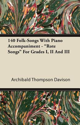 "140 Folk-Songs With Piano Accompaniment - ""Rote Songs"" For Grades I, II And III"