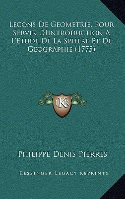 Lecons de Geometrie, Pour Servir Diintroduction A L'Etude de La Sphere Et de Geographie (1775)