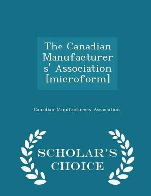 The Canadian Manufacturers' Association [Microform] - Scholar's Choice Edition