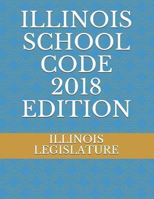 ILLINOIS SCHOOL CODE 2018 EDITION