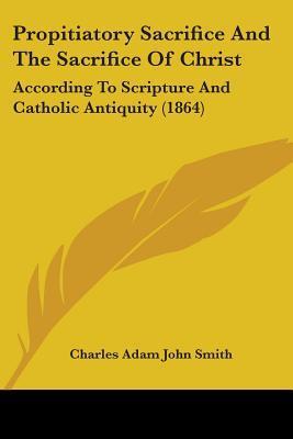 Propitiatory Sacrifice and the Sacrifice of Christ