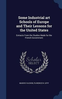 Some Industrial Art Schools of Europe and Their Lessons for the United States